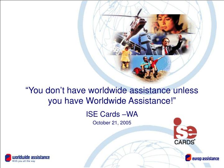 You don t have worldwide assistance unless you have worldwide assistance