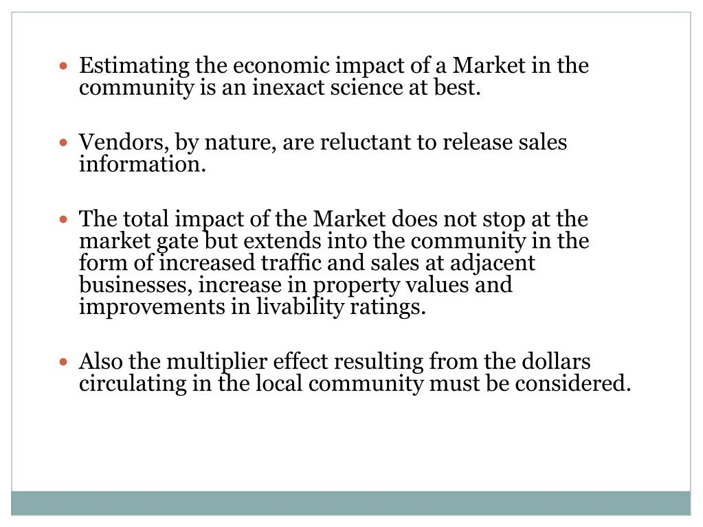 Estimating the economic impact of a Market in the community is an inexact science at best.