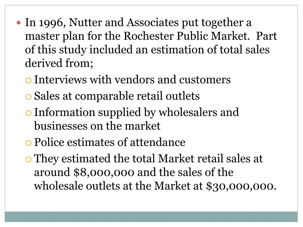 In 1996, Nutter and Associates put together a master plan for the Rochester Public Market.  Part of this study included an estimation of total sales derived from;