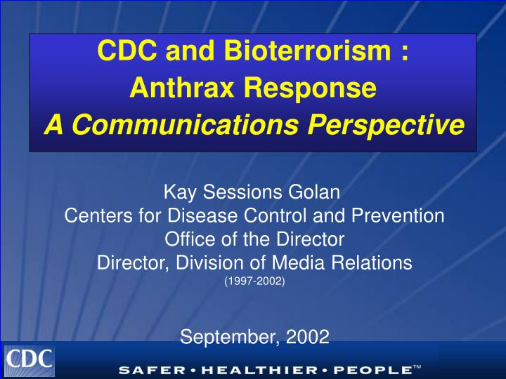 Cdc and bioterrorism anthrax response a communications perspective l.jpg
