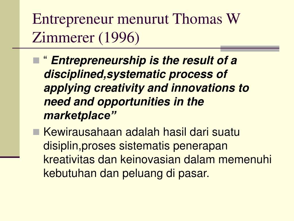 Entrepreneur menurut Thomas W Zimmerer (1996)