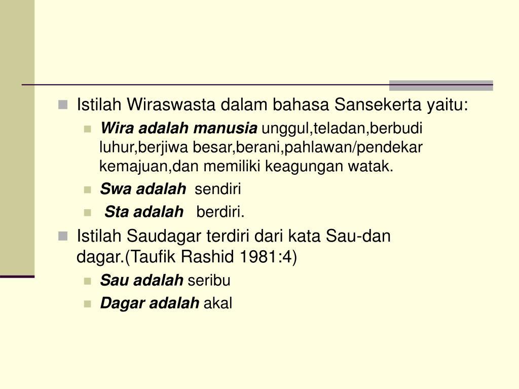 Istilah Wiraswasta dalam bahasa Sansekerta yaitu: