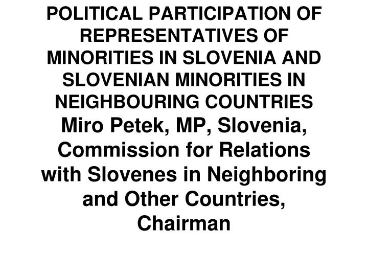 POLITICAL PARTICIPATION OF REPRESENTATIVES OF MINORITIES IN SLOVENIA AND SLOVENIAN MINORITIES IN NEI...
