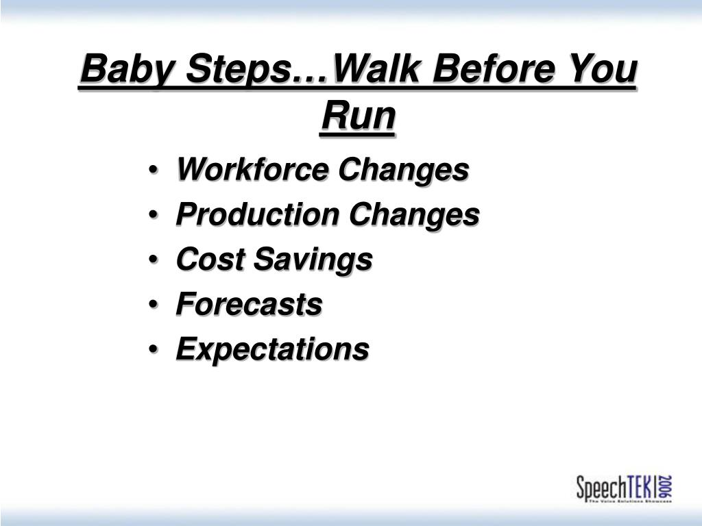Baby Steps…Walk Before You Run