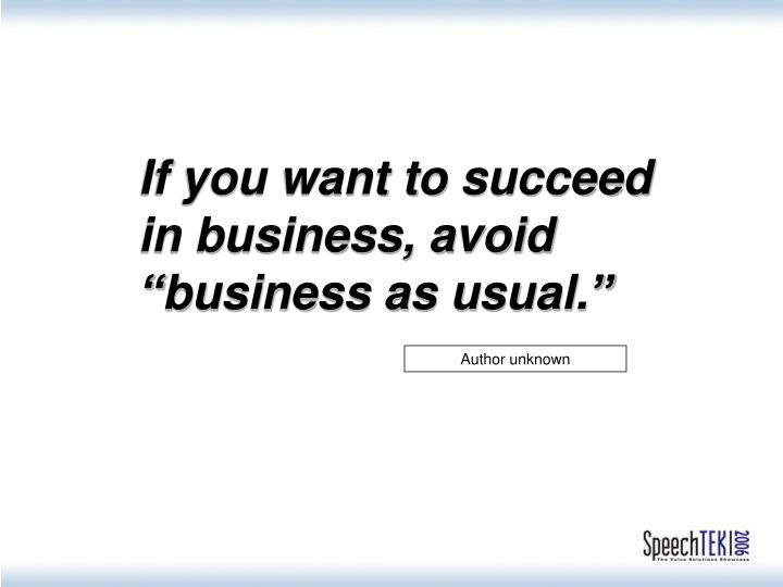 "If you want to succeed in business, avoid ""business as usual."""