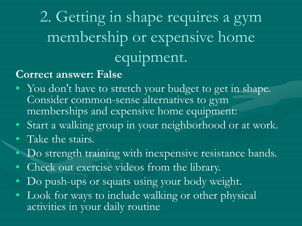 2. Getting in shape requires a gym membership or expensive home equipment.