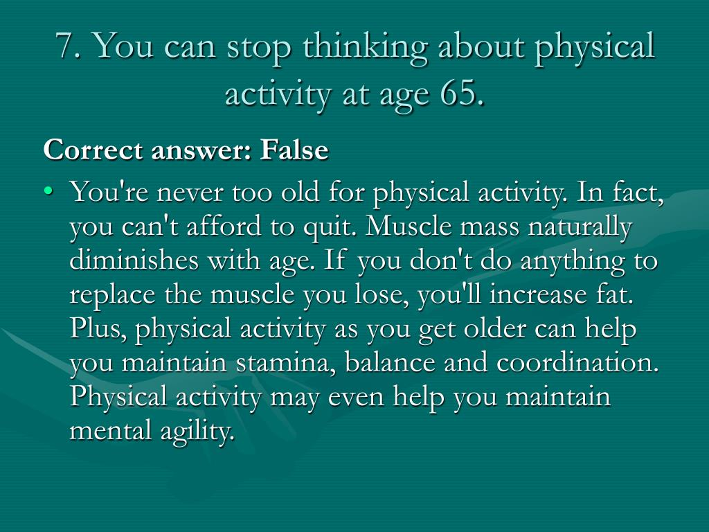 7. You can stop thinking about physical activity at age 65.