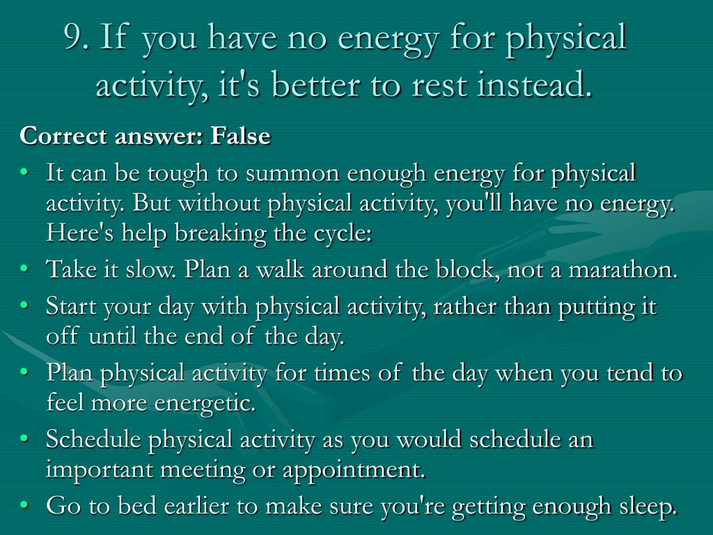9. If you have no energy for physical activity, it's better to rest instead.