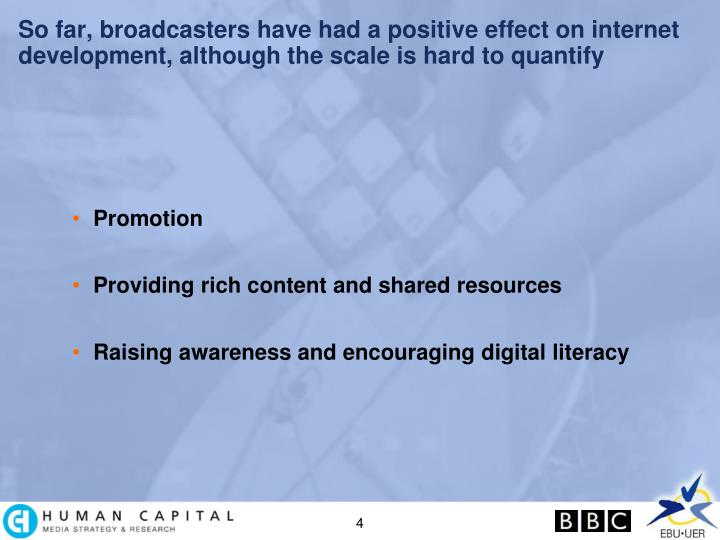 So far, broadcasters have had a positive effect on internet development, although the scale is hard to quantify