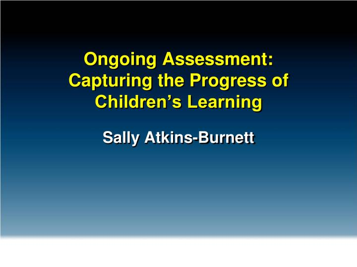 Ongoing assessment capturing the progress of children s learning l.jpg