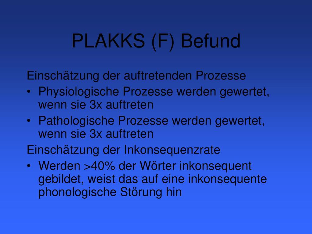 PLAKKS (F) Befund
