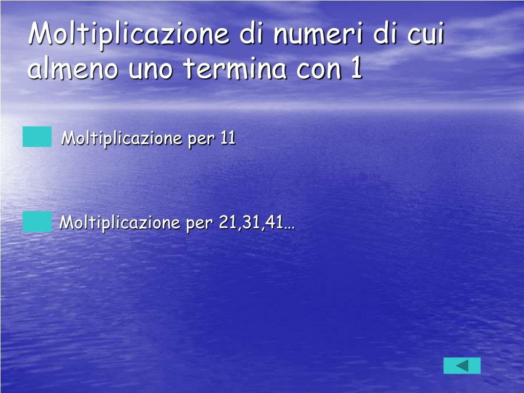Moltiplicazione di numeri di cui almeno uno termina con 1