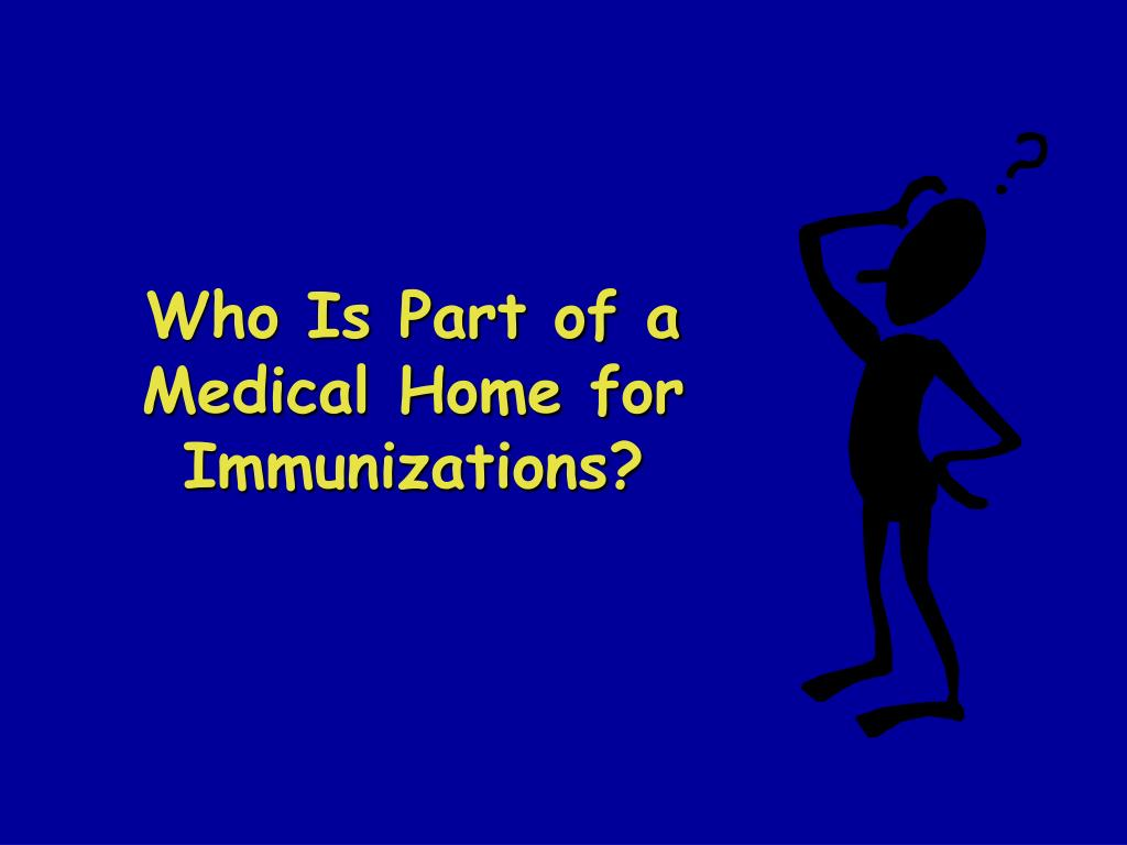 Who Is Part of a Medical Home for Immunizations?