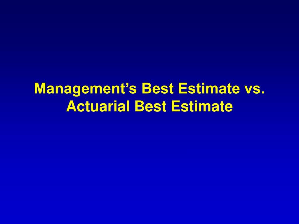 Management's Best Estimate vs. Actuarial Best Estimate