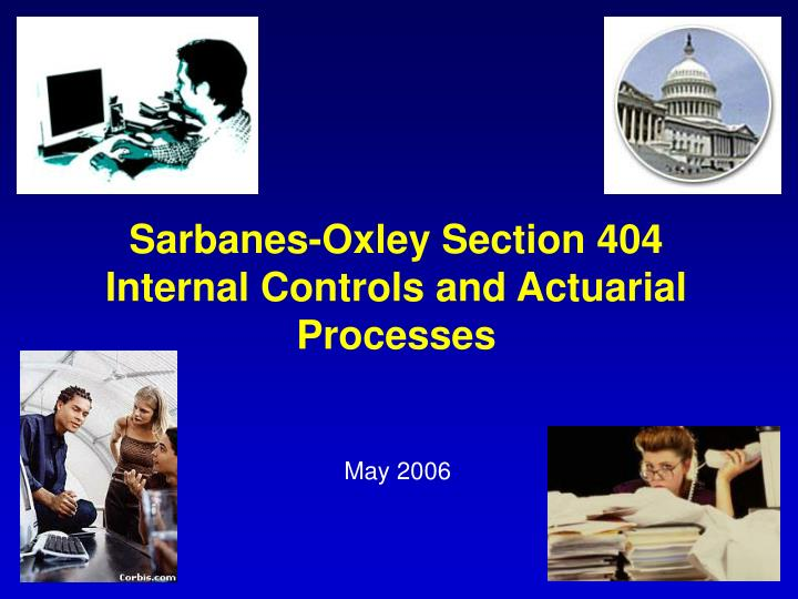 Sarbanes oxley section 404 internal controls and actuarial processes l.jpg