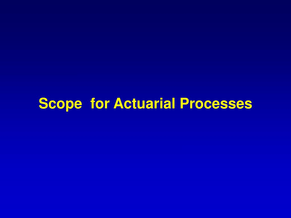 Scope  for Actuarial Processes