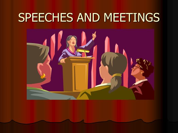 Speeches and meetings