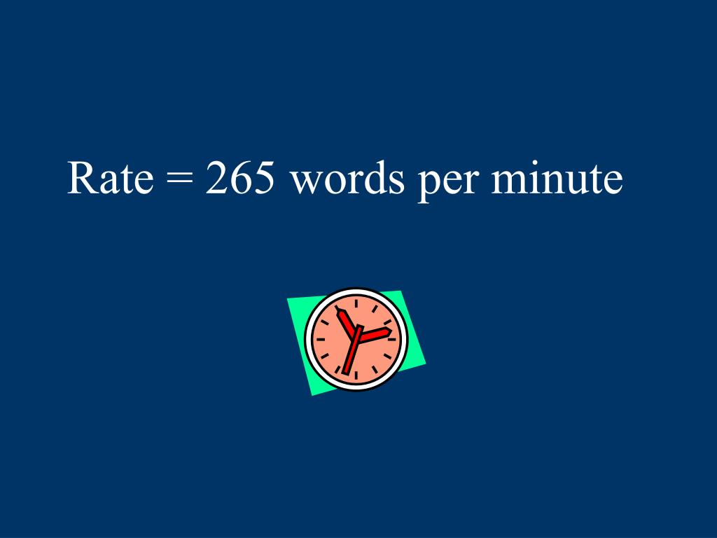 Rate = 265 words per minute
