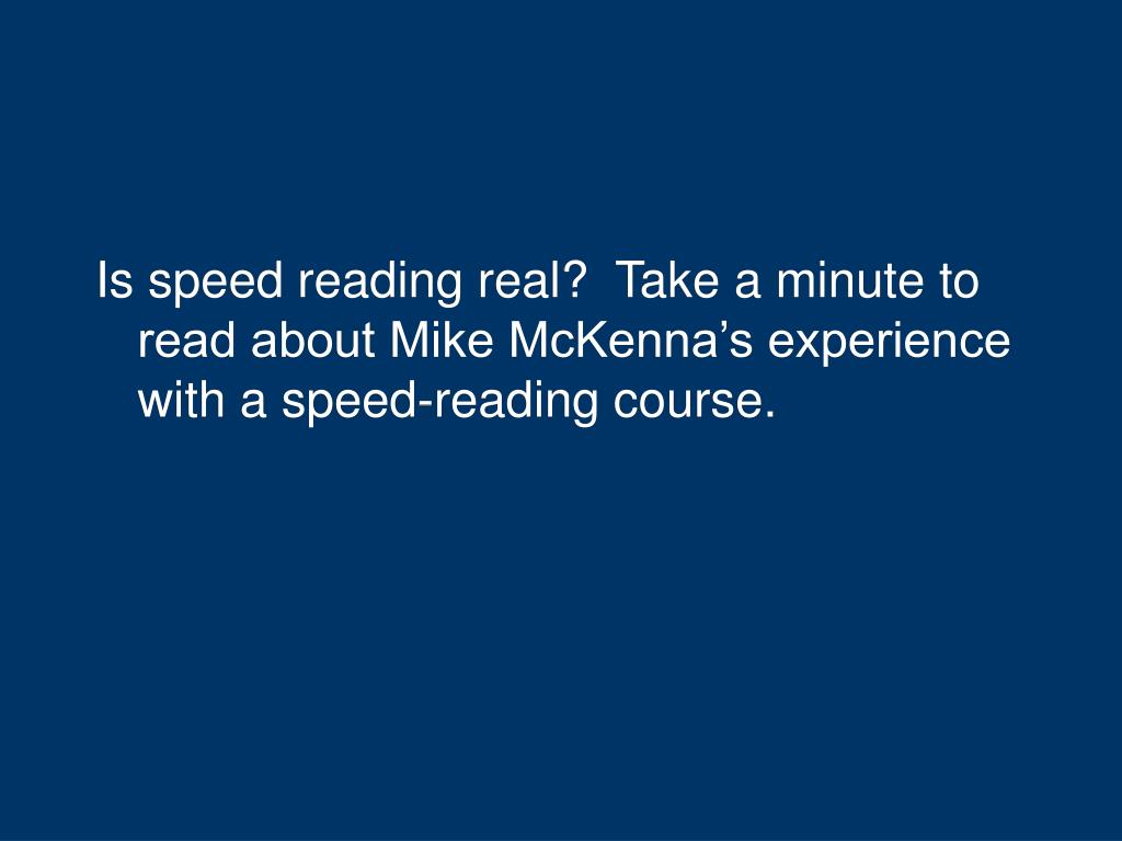 Is speed reading real?  Take a minute to read about Mike McKenna's experience with a speed-reading course.