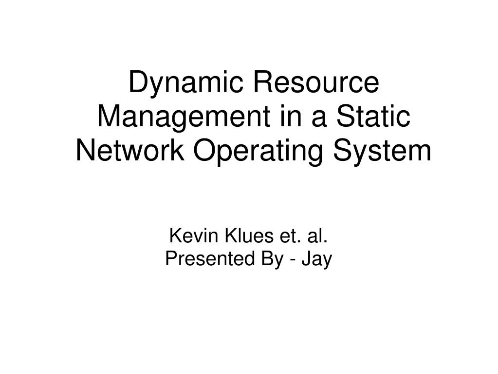 Dynamic Resource Management in a Static Network Operating System