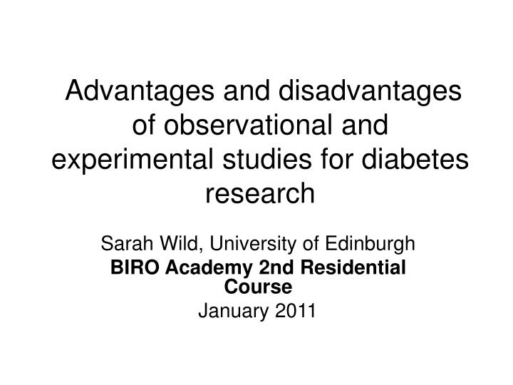 Advantages and disadvantages of observational and experimental studies for diabetes research l.jpg