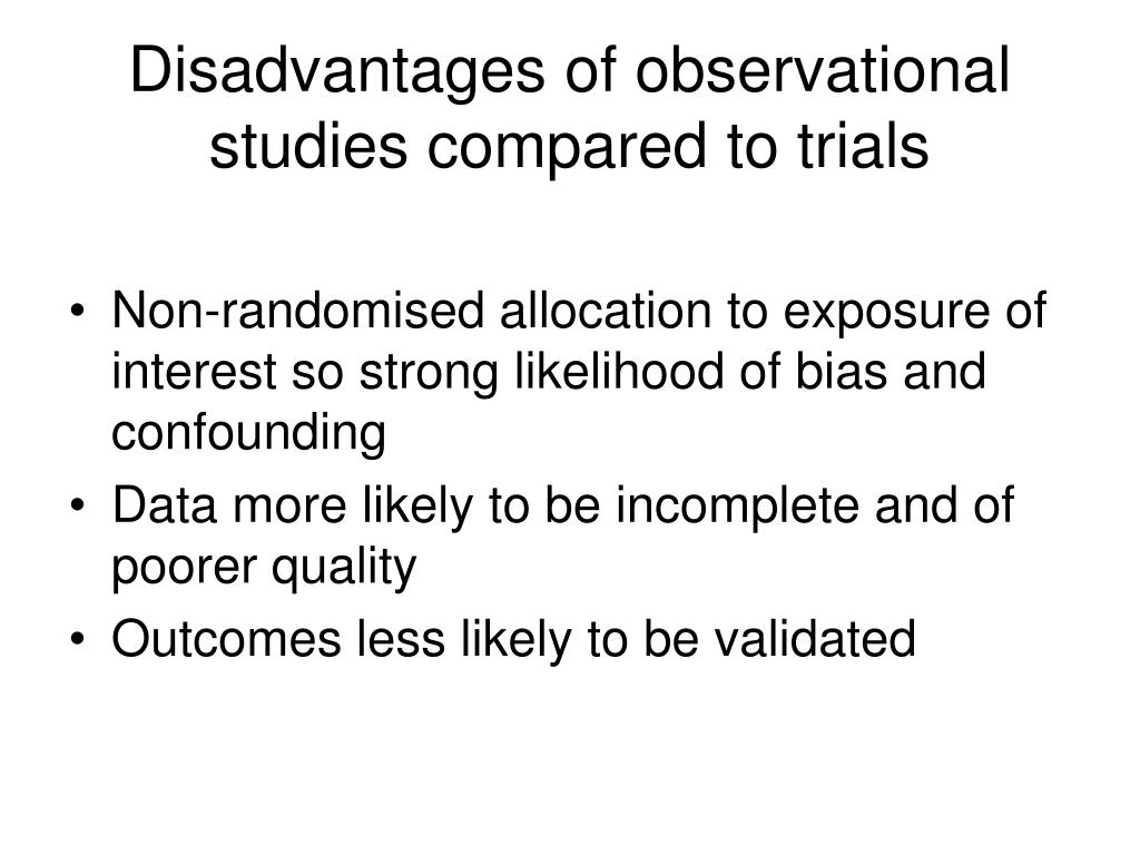 Disadvantages of observational studies compared to trials