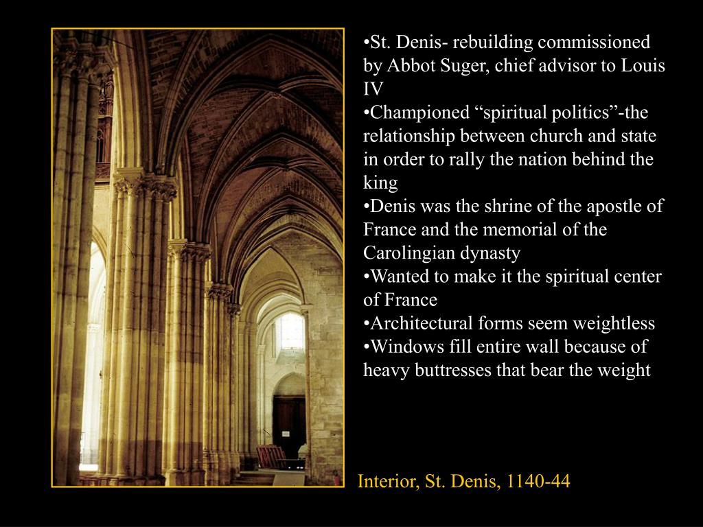 St. Denis- rebuilding commissioned by Abbot Suger, chief advisor to Louis IV