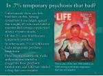 is 7 temporary psychosis that bad