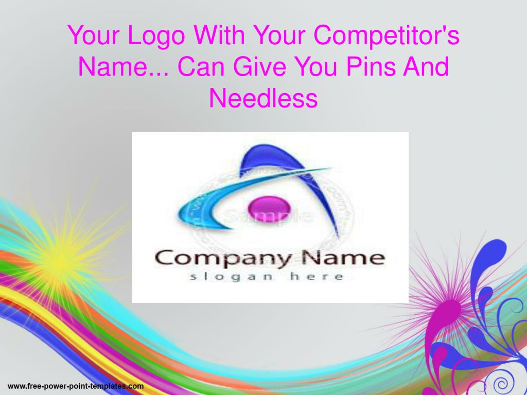Your Logo With Your Competitor's Name... Can Give You Pins And Needless