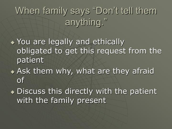 """When family says """"Don't tell them anything."""""""