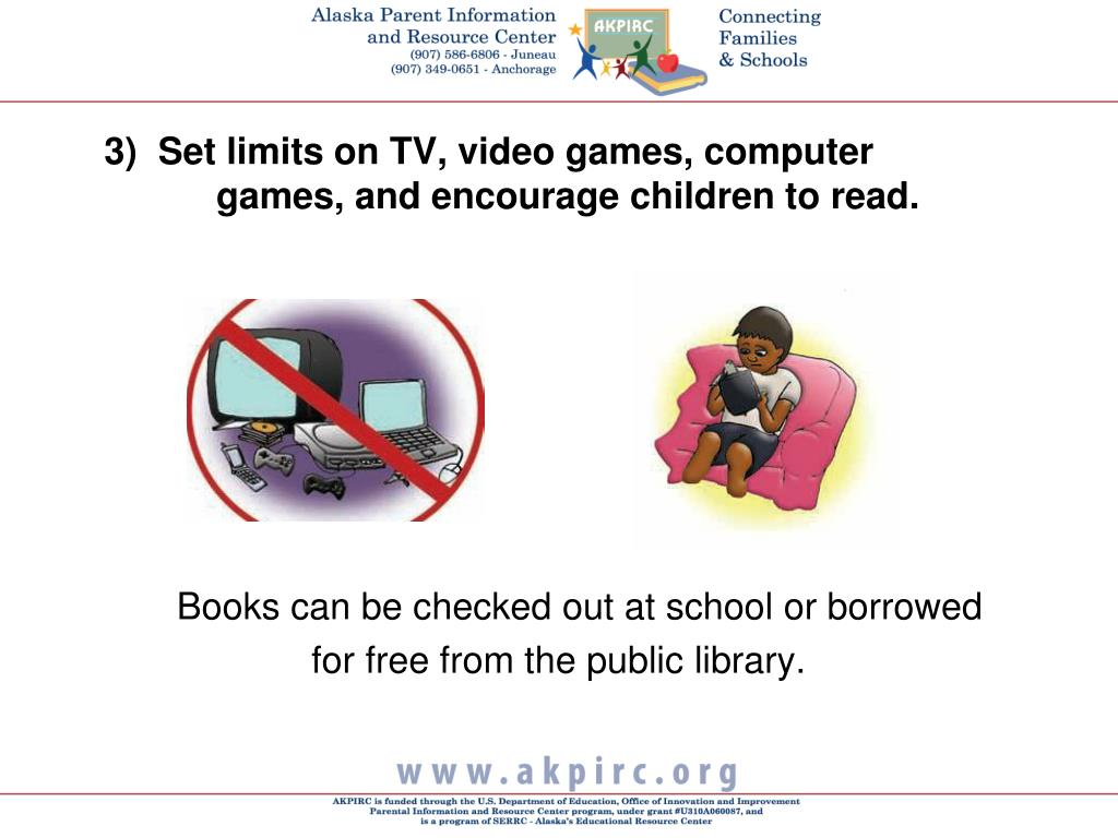 3)  Set limits on TV, video games, computer              	games, and encourage children to read.