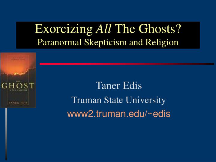 Exorcizing all the ghosts paranormal skepticism and religion l.jpg