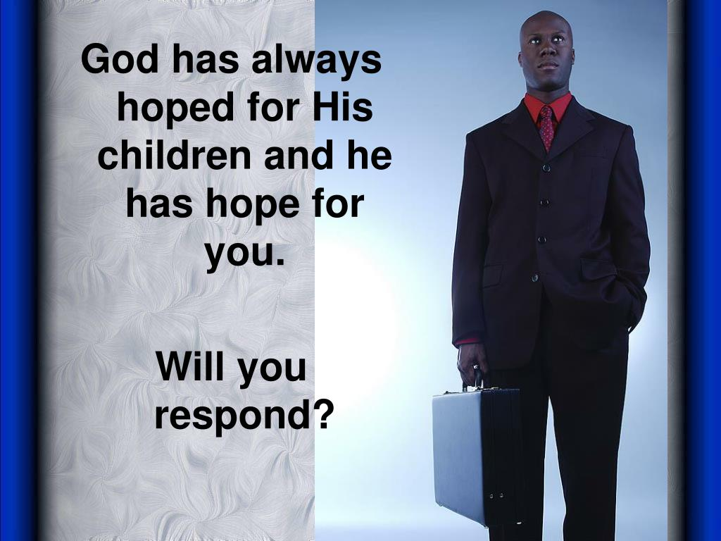 God has always hoped for His children and he has hope for you.