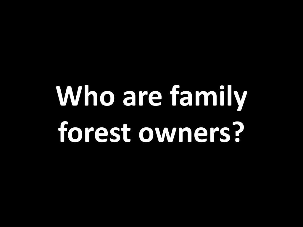 Who are family forest owners?