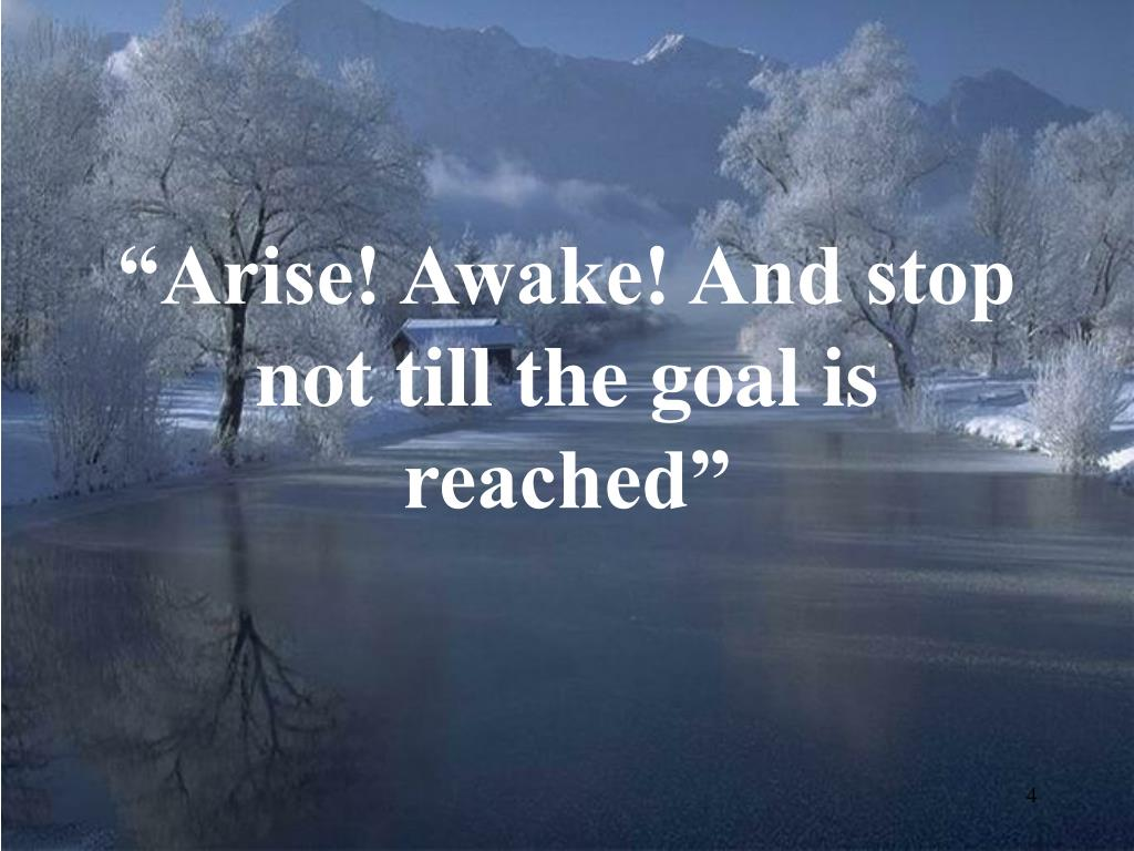 """Arise! Awake! And stop not till the goal is reached"""