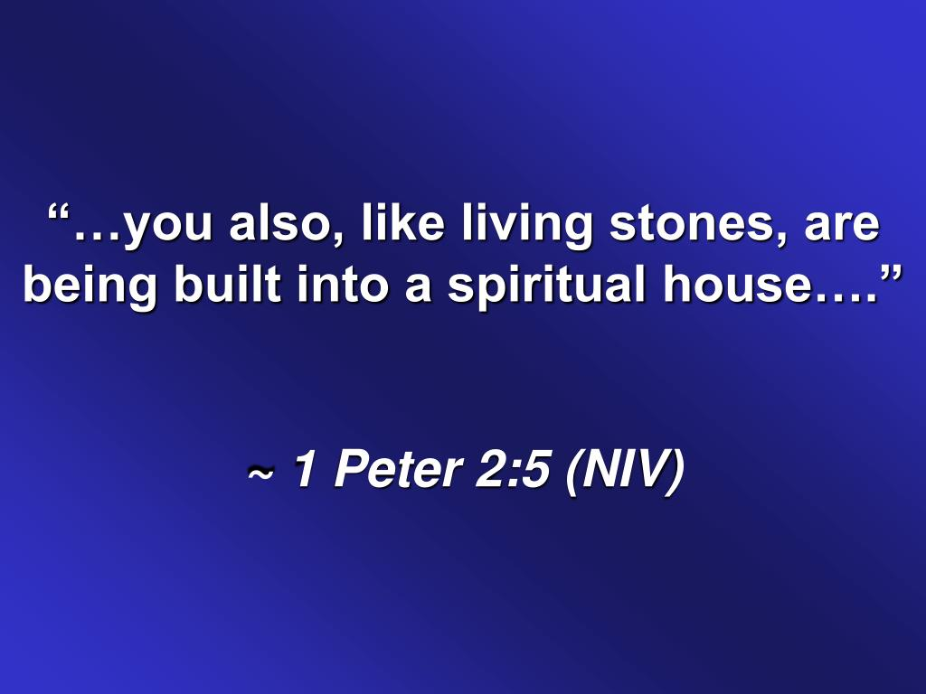 """…you also, like living stones, are being built into a spiritual house…."""