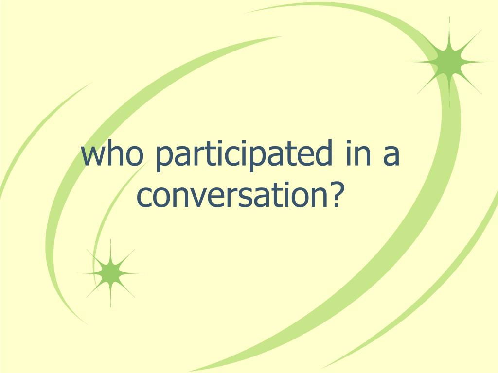 who participated in a conversation?