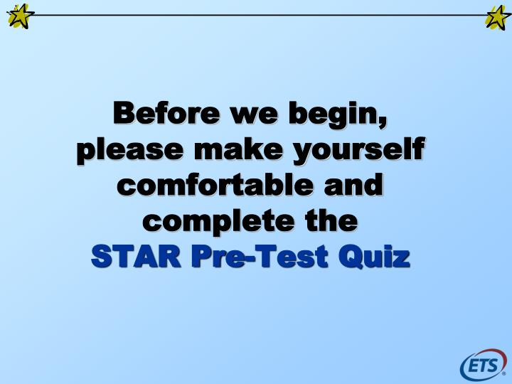Before we begin please make yourself comfortable and complete the star pre test quiz l.jpg