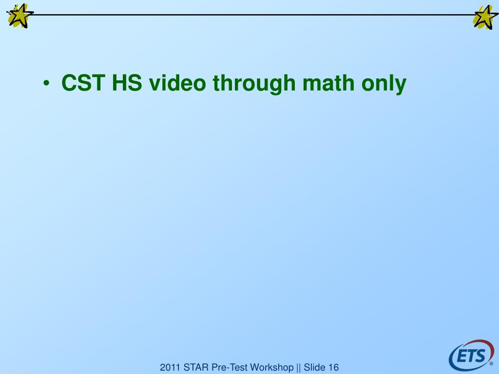 CST HS video through math only