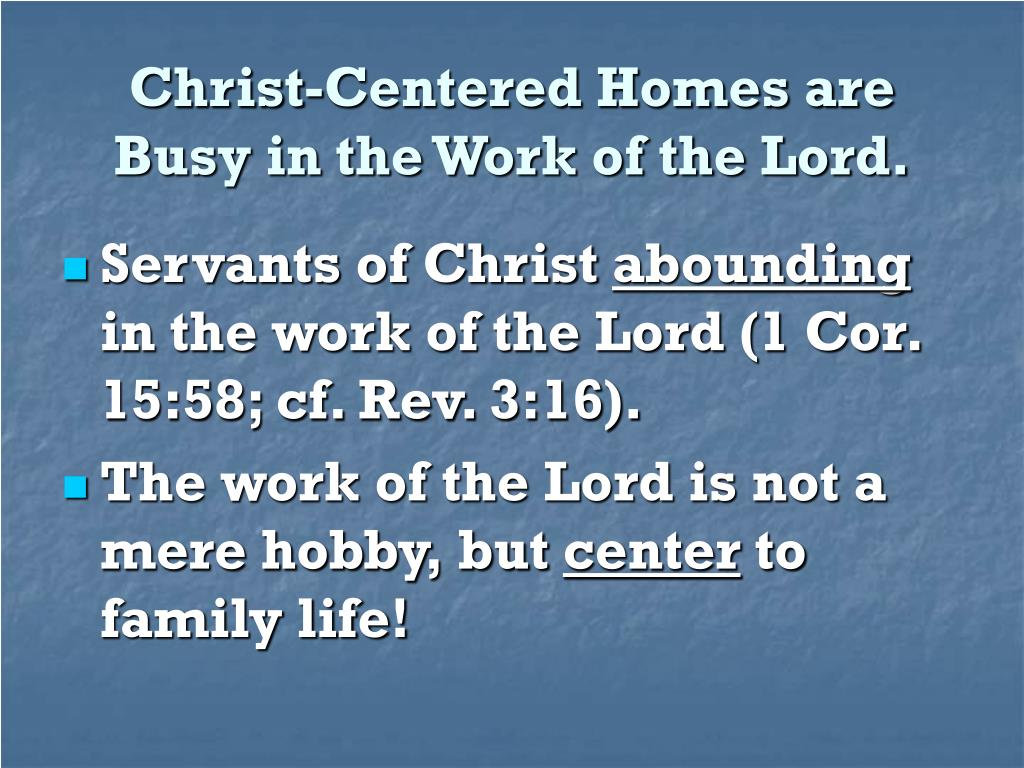 Christ-Centered Homes are Busy in the Work of the Lord.