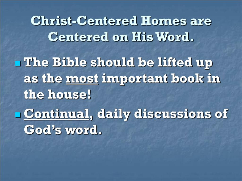 Christ-Centered Homes are Centered on His Word.