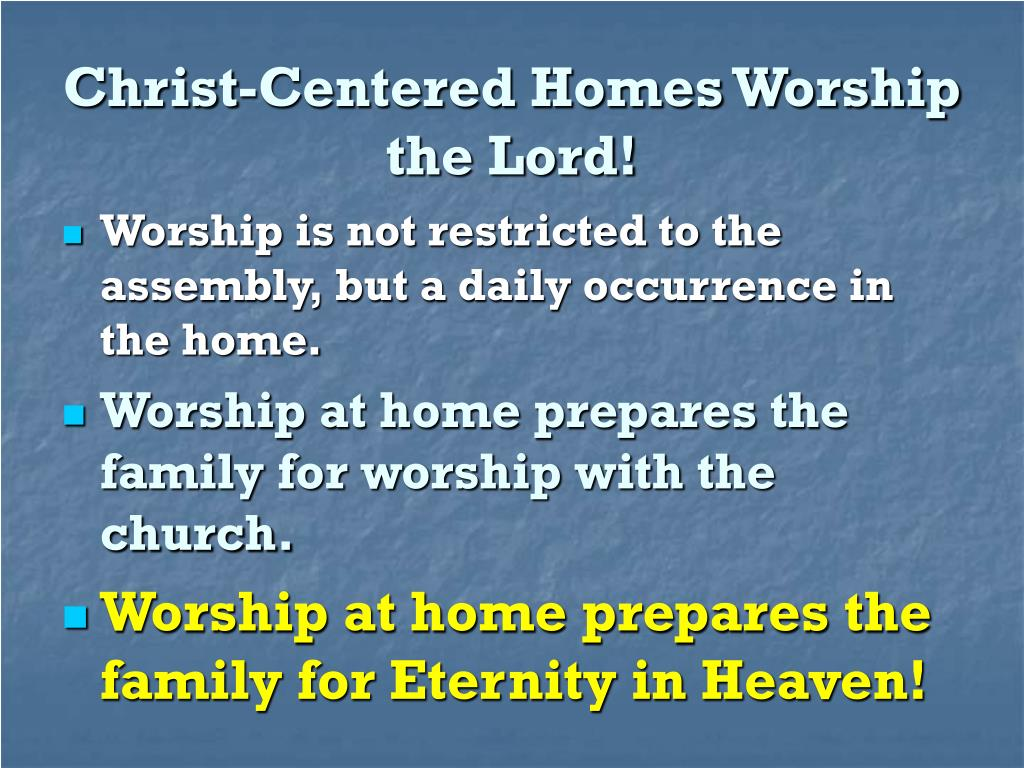 Christ-Centered Homes Worship the Lord!