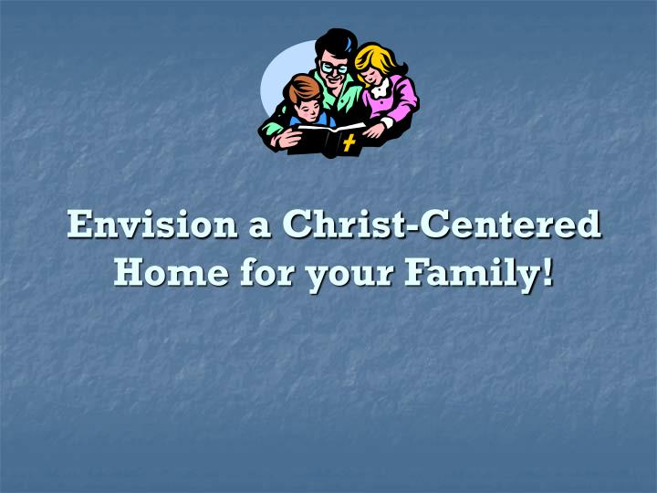 Envision a christ centered home for your family