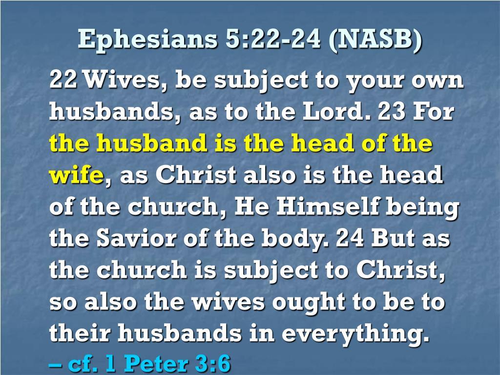 Ephesians 5:22-24 (NASB)