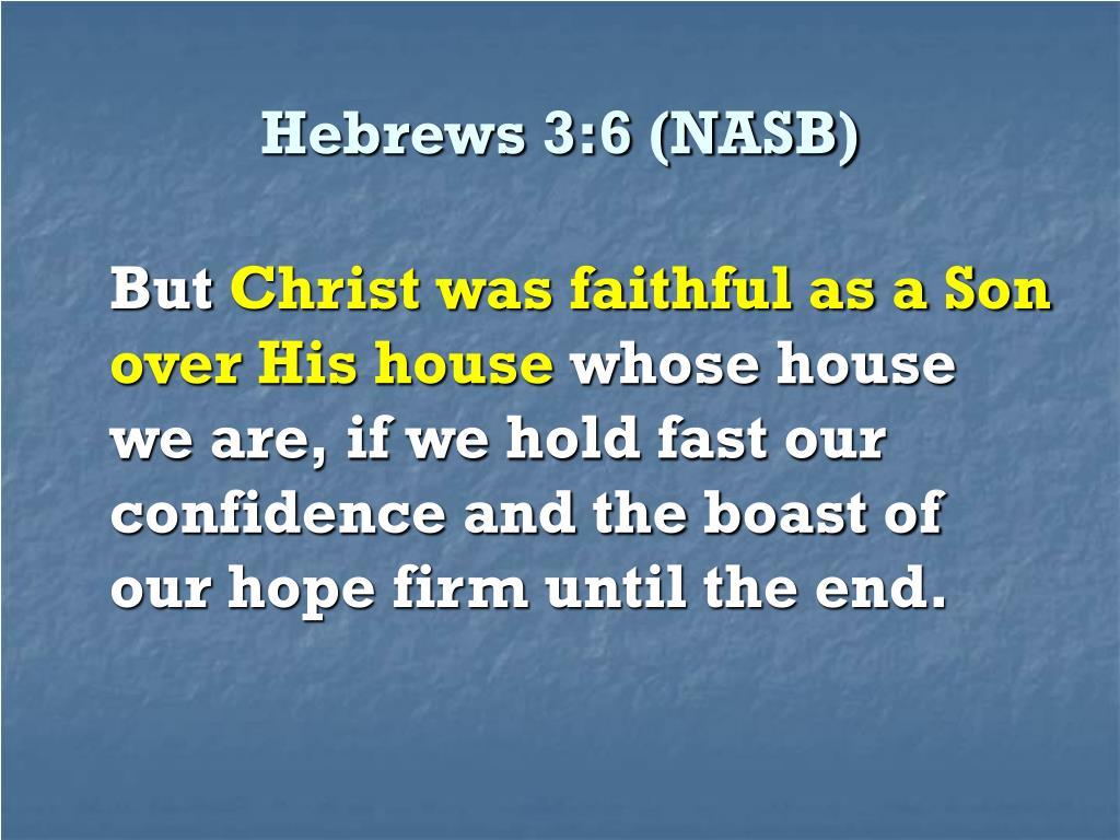 Hebrews 3:6 (NASB)