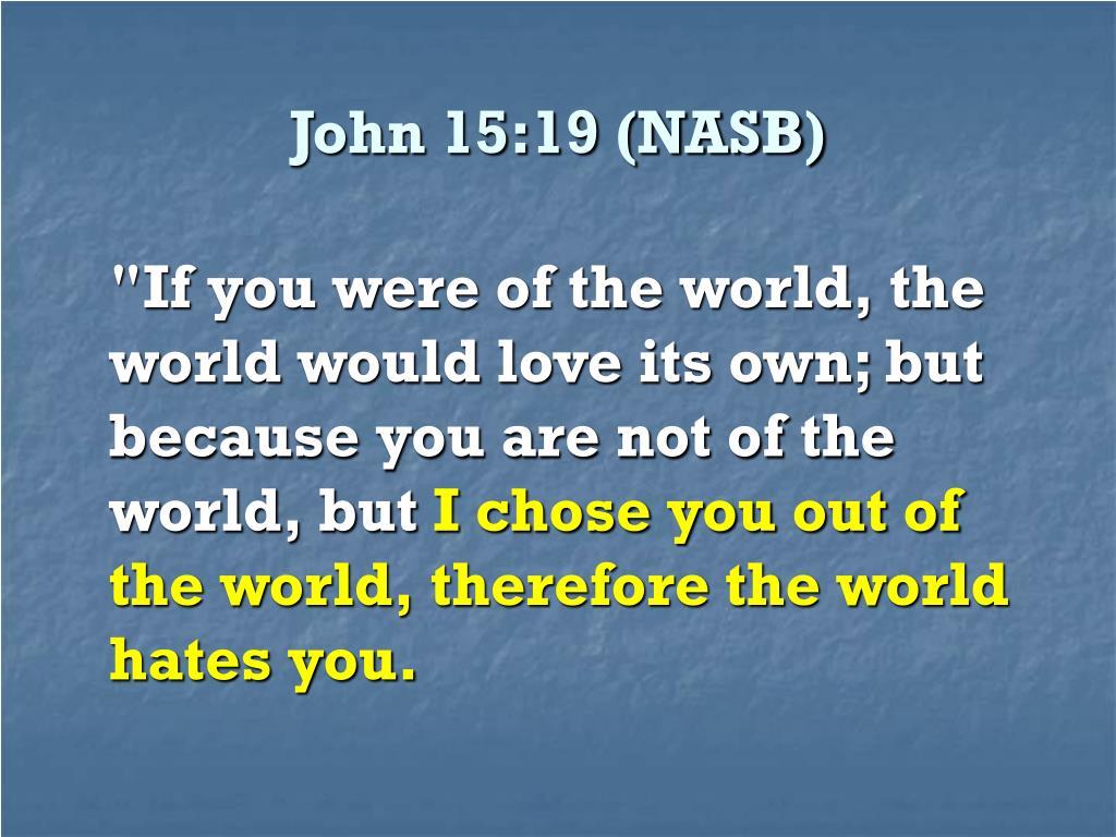 John 15:19 (NASB)
