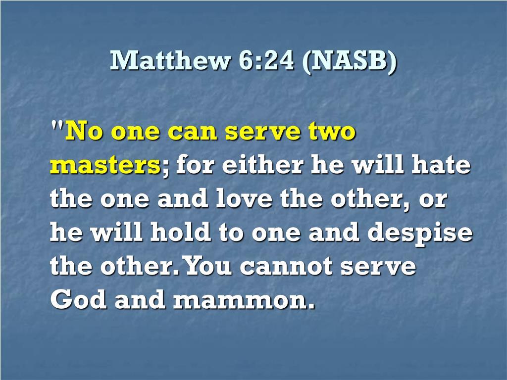Matthew 6:24 (NASB)