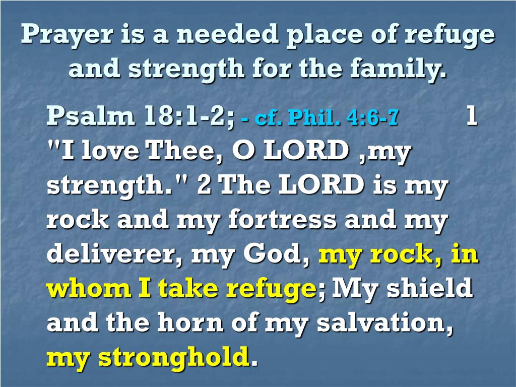 Prayer is a needed place of refuge and strength for the family.