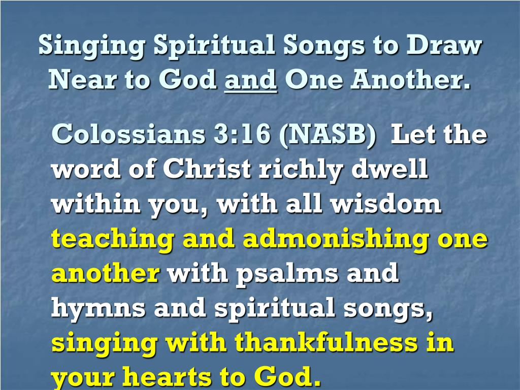 Singing Spiritual Songs to Draw Near to God