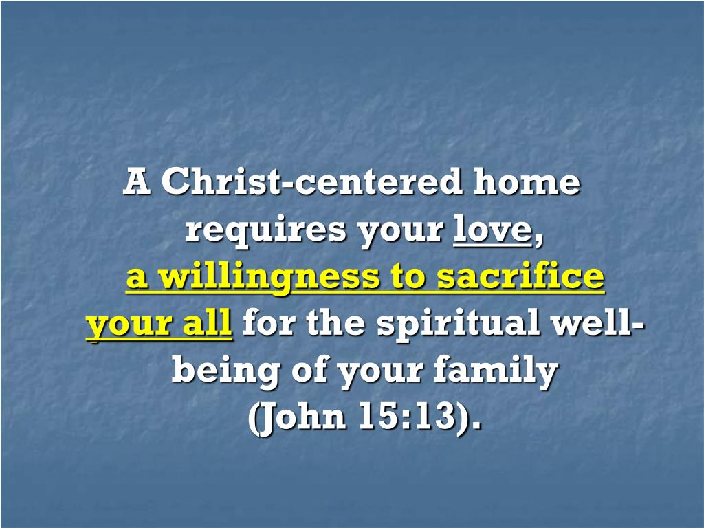 A Christ-centered home requires your
